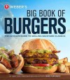 Weber's Big Book of Burgers: The ultimate guide to grilling incredible backyard fare - Jamie Purviance