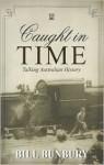 Caught in Time: Talking Australian History - Bill Bunbury