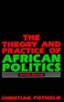The Theory And Practice Of African Politics - Christian P. Potholm