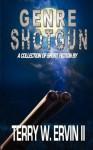 Genre Shotgun: A Collection of Short Fiction - Terry W. Ervin II