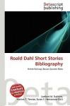 Roald Dahl Short Stories Bibliography - Lambert M. Surhone, Susan F. Marseken