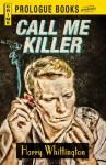 Call Me Killer (Prologue Crime) - Harry Whittington