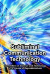 Subliminal Communication Technology - Committee on Science and Technology, United States House of Representatives