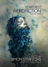 Year's Best Weird Fiction, Vol. 3 - Robert Aickman, Brian Evenson, Ramsey Campbell, Robert Shearman, Genevieve Valentine, Reggie Oliver, Tim Lebbon, Lynda E. Rucker, Michael Kelly, Simon Strantzas
