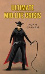 Ultimate Mid-life Crisis - Adam Graham