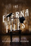 The Eterna Files - Leanna Renee Hieber