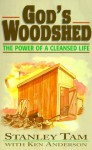 God's Woodshed: The Power of a Cleansed Life - Stanley Tam, Ken Anderson