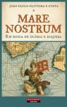 Mare Nostrum. Em busca da glória e da riqueza - João Paulo Oliveira e Costa