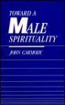 Toward a Male Spirituality - John Tully Carmody