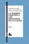 La Guerra Carlista I: Los Cruzados de la Causa - Ramón del Valle-Inclán
