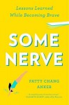 Some Nerve: Lessons Learned While Becoming Brave by Chang Anker, Patty(October 7, 2014) Paperback - Patty Chang Anker