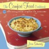 The Comfort Food Cookbook: Macaroni & Cheese and Meat & Potatoes: 104 Recipes, from Simple to Sublime - Joan Schwartz