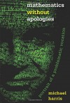 Mathematics without Apologies: Portrait of a Problematic Vocation (Science Essentials) - Michael Harris
