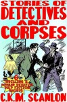 Stories of Detectives and Corpses: 6 Thrilling and Popular Detective Pulp Fiction Shorts - C.K.M. Scanlon