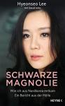 Schwarze Magnolie: Wie ich aus Nordkorea entkam. Ein Bericht aus der Hölle (German Edition) - John David Mann, Hyeonseo Lee
