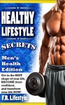 Healthy Lifestyle Secrets, Men's Health Edition: Get in the BEST shape of your life, BECOME more confident, and transform your life NOW! (healthy lifestyle, ... six pack, abs, fitness, muscle, health,) - F.R. Lifestyle, Men's Health, Women's Health, Self-Esteem, Happiness, Anxiety, Self Help, Healthy Lifestyle