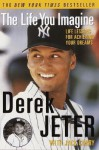The Life You Imagine: Life Lessons for Achieving Your Dreams - Derek Jeter, Jack Curry