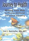 Journey to Health: Writing Your Way to Physical, Emotional and Spiritual Well-being - Lori Batcheller