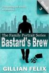 Bastard's Brew (Family Portrait) (Volume 3) - Gillian Felix