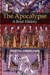 The Apocalypse: A Brief History (Wiley Blackwell Brief Histories of Religion) - Martha Himmelfarb