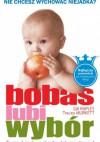 Bobas lubi wybór. Twoje dziecko pokocha dobre jedzenie! - Gill Rapley, Tracey Murkett