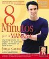 8 Minutos Por LA Manana: Una forma sencilla de empezar tu día quemando gras y eliminando las libras de más - Cristina Saralegui, Jorge Cruise