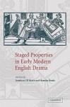 Staged Properties in Early Modern English Drama - Jonathan Gil Harris