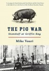 The Pig War: Standoff at Griffin Bay - Mike Vouri