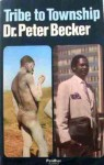 Tribe To Township - Peter Becker