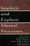Implicit and Explicit Mental Processes - Kim Kirsner, Craig Speelman, Murray Maybery, Angela O'Brien-Malone, Mike Anderson