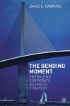 The Bending Moment: Energizing Corporate Business Strategy - David E. Hawkins