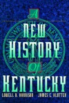 A New History of Kentucky - Lowell H. Harrison, James C. Klotter