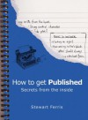 How to Get Published: Secrets from the Inside - Stewart Ferris