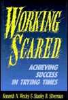 Working Scared: Achieving Success in Trying Times - Kenneth N. Wexley