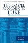 The Gospel according to Luke (Pillar New Testament Commentary (PNTC)) - James R. Edwards