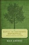 Manual de Crecimiento Espiritual: 30 Dias Para Entender Lo Que Creen Los Cristianos - Max E. Anders