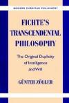 Fichte's Transcendental Philosophy: The Original Duplicity of Intelligence and Will - Günter Zöller