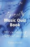 The Classic FM Friendly Music Quiz Book (Classic FM) - Darren Henley