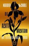 Die achte Wächterin: Die Zeitenspringer-Saga 1 - Meredith McCardle, Diana Bürgel
