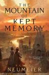 The Mountain of Kept Memory - Rachel Neumeier