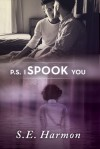 P.S. I Spook You - S.E. Harmon