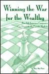 Winning the War for the Wealthy: How Life Insurance Companies Can Dominate the Upscale Market - Russ Alan Prince