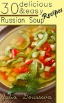 Russian Soup Recipes: Thirty Delicious and Easy Soup Recipes - Julia Gousseva