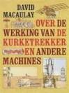 Over de werking van de kurketrekker en andere machines - David Macaulay, Neil Ardley, Jan Smit