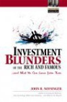 Investment Blunders of the Rich and Famous...and What You Can Learn from Them - John R. Nofsinger