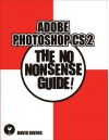 Adobe Photoshop CS2: The No Nonsense Guide! - David Rivers