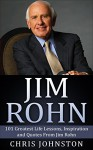 Jim Rohn: 101 Greatest Life Lessons, Inspiration and Quotes From Jim Rohn (Inspirational Books, Personal Development, Jim Rohn Books) - Chris Johnston