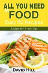 All you need is food.Easy 50 recipes.Recipes for every day. - David Hill