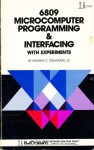 6809 microcomputer programming & interfacing, with experiments (The Blacksburg continuing education series) - Andrew C. Staugaard