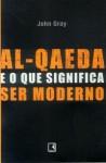 Al-Qaeda e o que significa ser moderno - John Nicholas Gray, Maria Beatriz de Medina